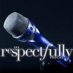 Respectfully podcast