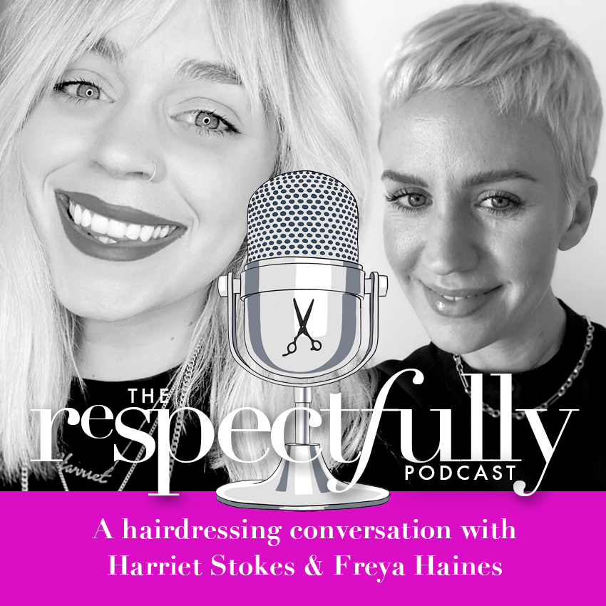 EP62 - Harriet Stokes & Freya Haines discuss being a freelance hairdresser